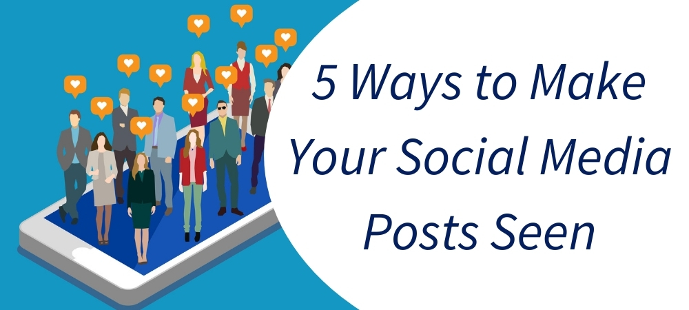 5 Ways to Make Your Social Media Posts Seen