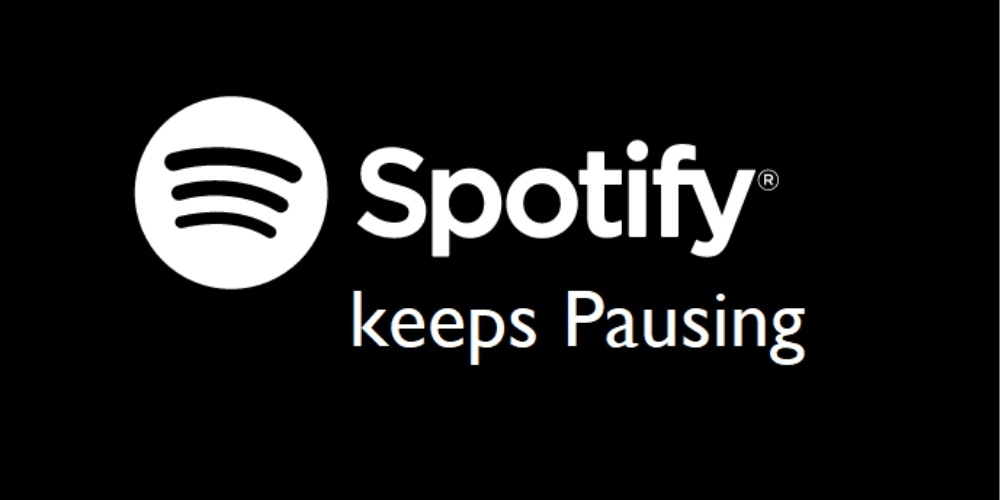 Why Does my Spotify Keeps Pausing?